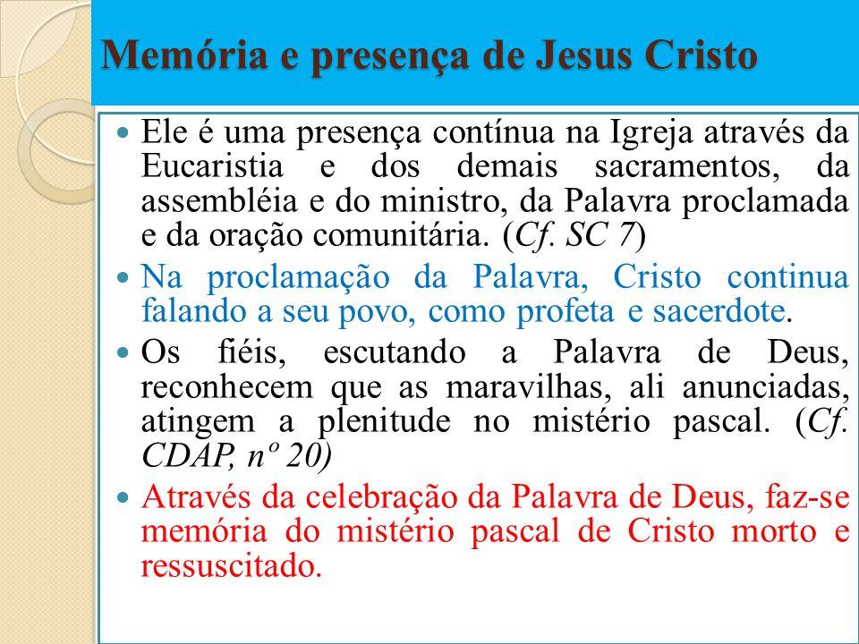 Memória e presença de Jesus Cristo Ele é uma presença contínua na Igreja através da Eucaristia e dos demais sacramentos, da assembléia e do ministro,