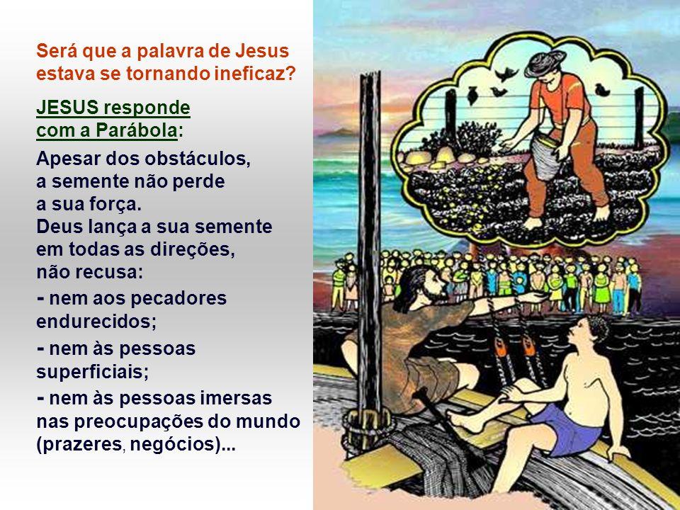 Jesus estava encontrando dificuldade na aceitação de sua Palavra.
