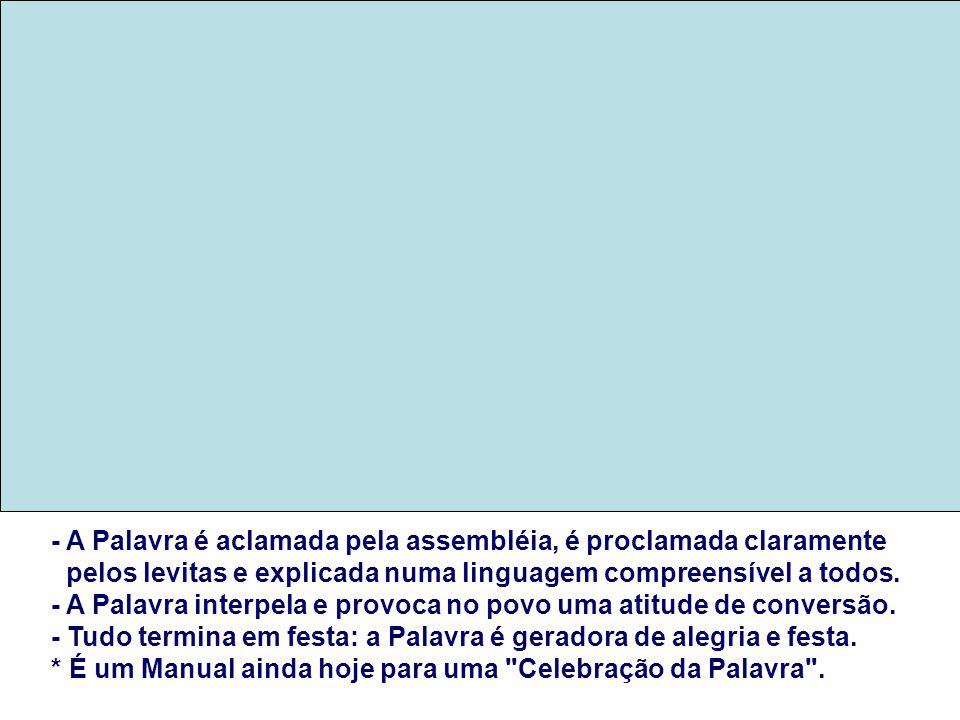 - A Palavra é aclamada pela assembléia, é proclamada claramente pelos levitas e explicada numa linguagem compreensível a todos.