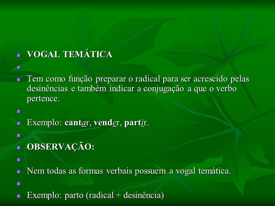 VOGAL TEMÁTICA VOGAL TEMÁTICA Tem como função preparar o radical para ser acrescido pelas desinências e também indicar a conjugação a que o verbo pert