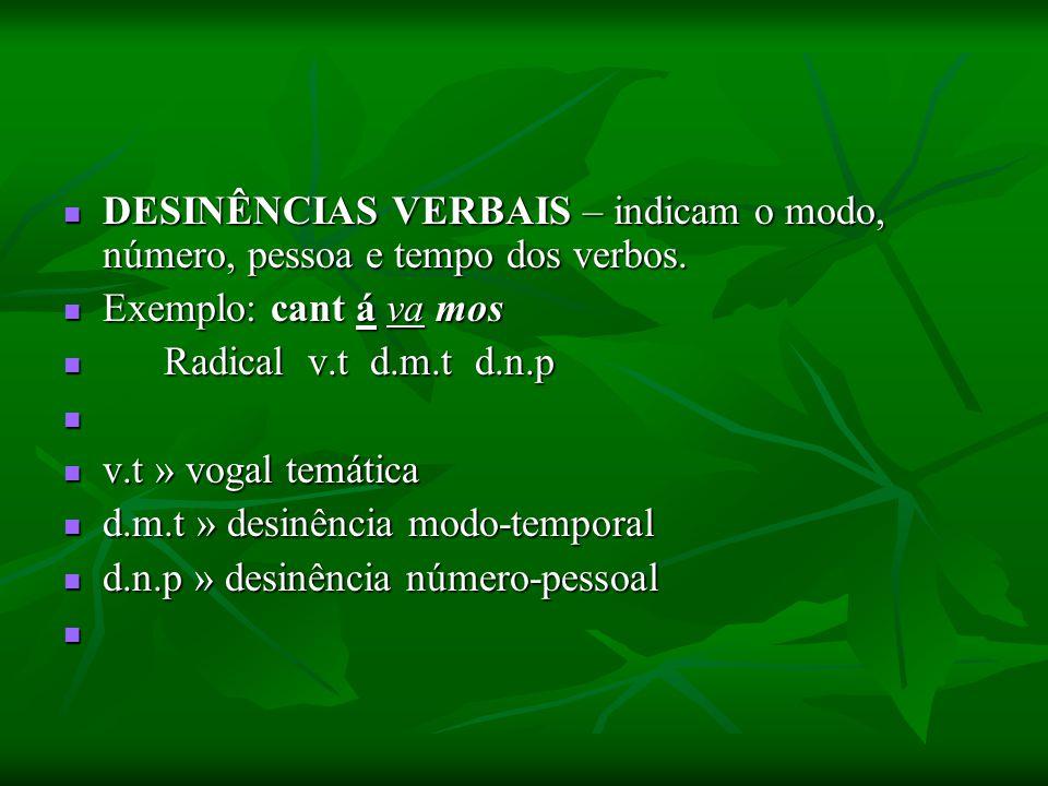 DESINÊNCIAS VERBAIS – indicam o modo, número, pessoa e tempo dos verbos. DESINÊNCIAS VERBAIS – indicam o modo, número, pessoa e tempo dos verbos. Exem