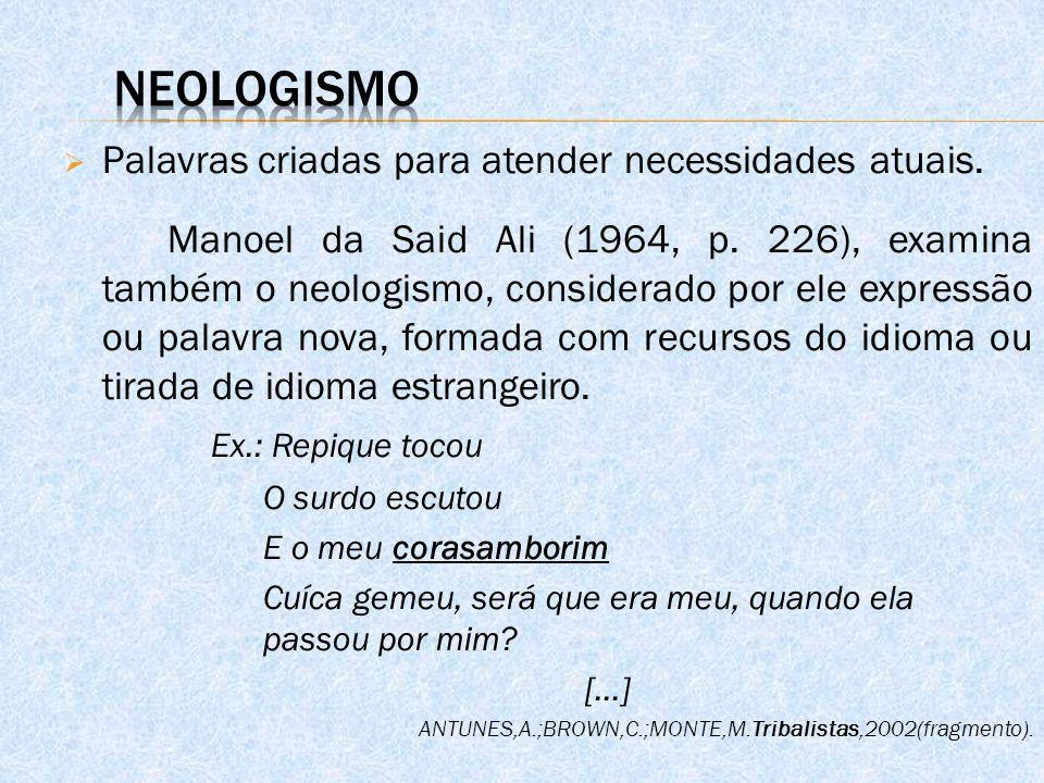  Palavras criadas para atender necessidades atuais. Manoel da Said Ali (1964, p. 226), examina também o neologismo, considerado por ele expressão ou