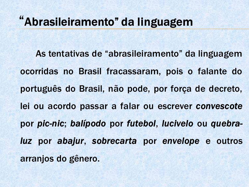 """As tentativas de """"abrasileiramento"""" da linguagem ocorridas no Brasil fracassaram, pois o falante do português do Brasil, não pode, por força de decret"""