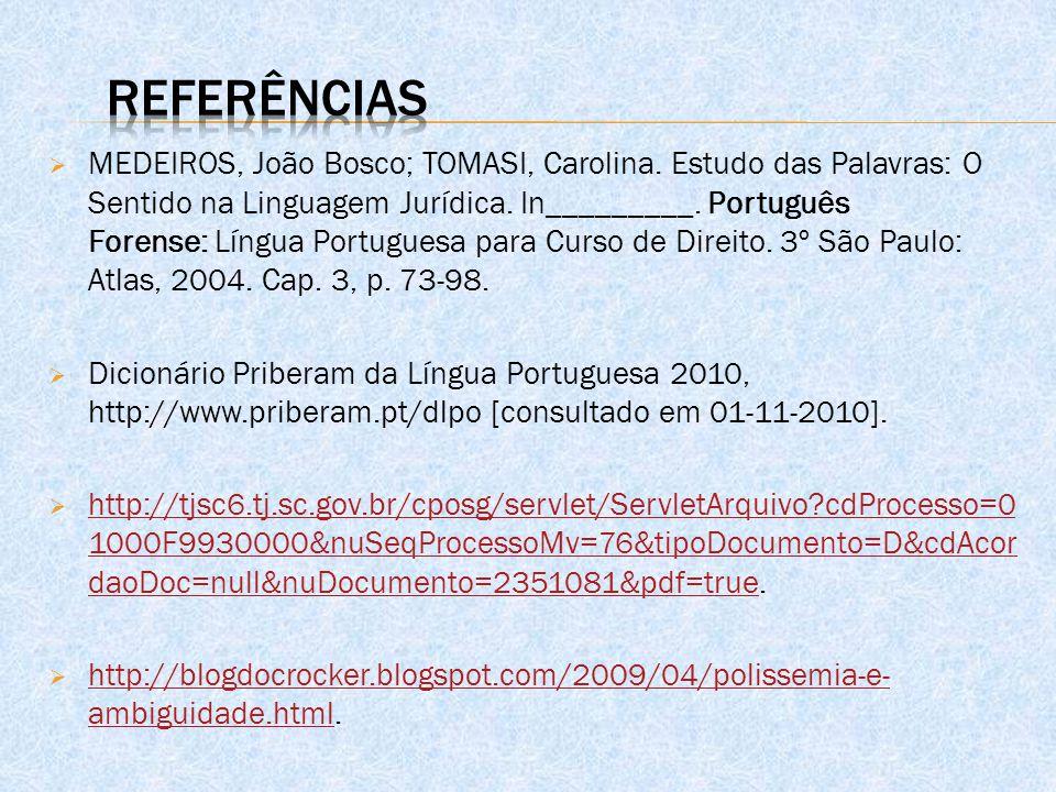  MEDEIROS, João Bosco; TOMASI, Carolina. Estudo das Palavras: O Sentido na Linguagem Jurídica. In_________. Português Forense: Língua Portuguesa para