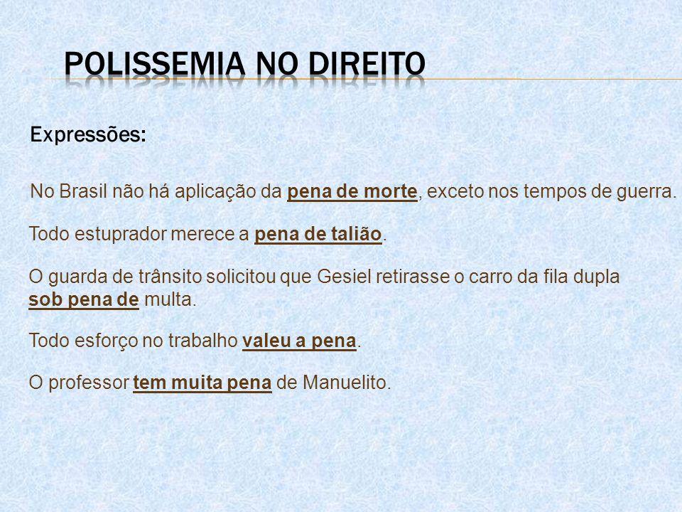 Expressões: No Brasil não há aplicação da pena de morte, exceto nos tempos de guerra. Todo estuprador merece a pena de talião. O guarda de trânsito so