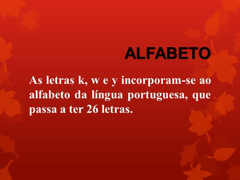 ALFABETO As letras k, w e y incorporam-se ao alfabeto da língua portuguesa, que passa a ter 26 letras.