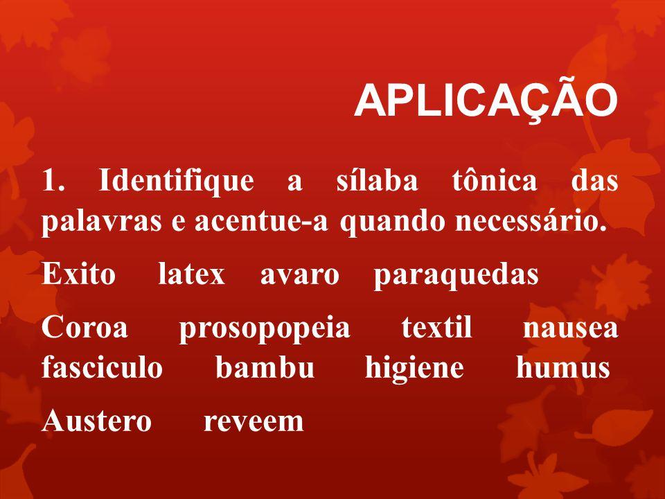 APLICAÇÃO 1.Identifique a sílaba tônica das palavras e acentue-a quando necessário.