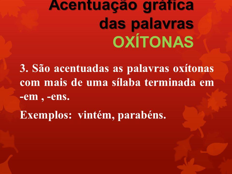 Acentuação gráfica das palavras Acentuação gráfica das palavras OXÍTONAS 3. São acentuadas as palavras oxítonas com mais de uma sílaba terminada em -e