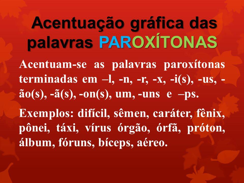 Acentuação gráfica das palavras PAROXÍTONAS Acentuam-se as palavras paroxítonas terminadas em –l, -n, -r, -x, -i(s), -us, - ão(s), -ã(s), -on(s), um, -uns e –ps.