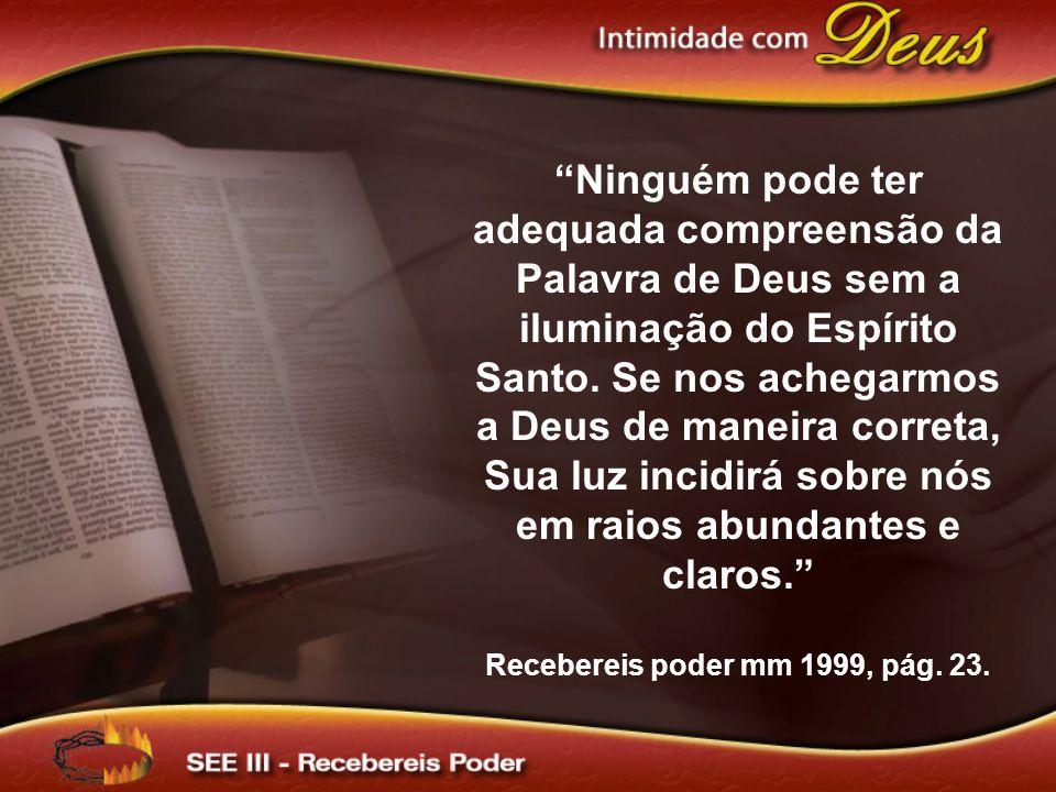 Ninguém pode ter adequada compreensão da Palavra de Deus sem a iluminação do Espírito Santo.