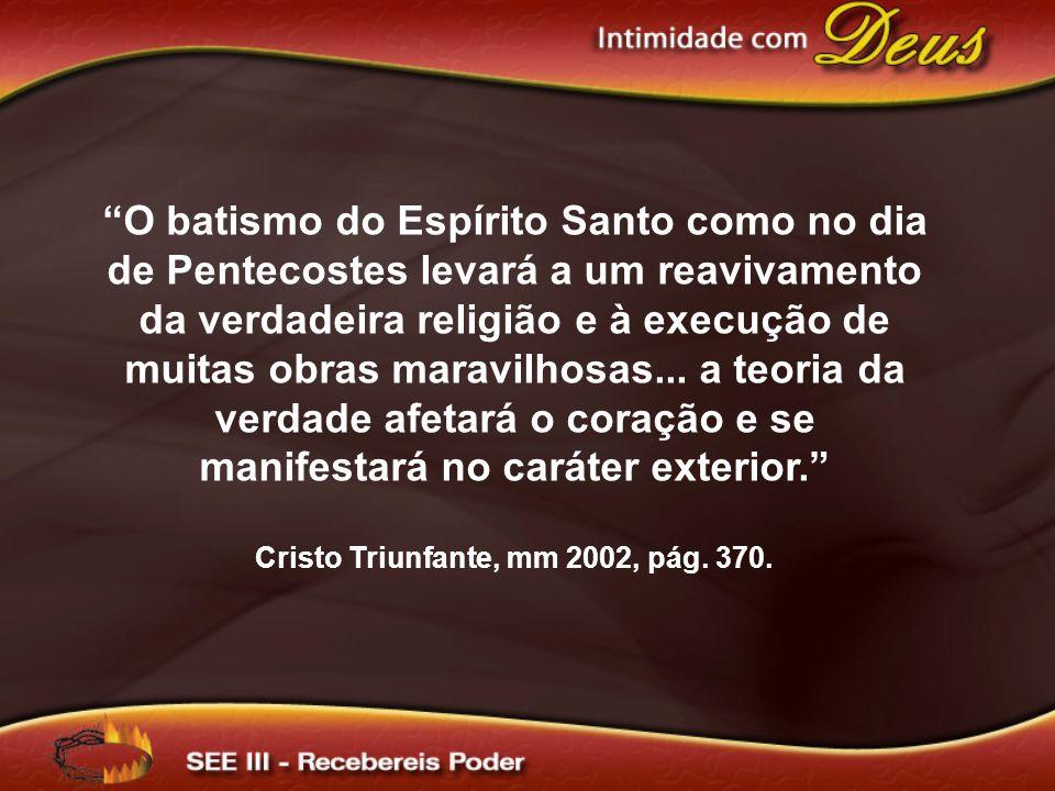O batismo do Espírito Santo como no dia de Pentecostes levará a um reavivamento da verdadeira religião e à execução de muitas obras maravilhosas...