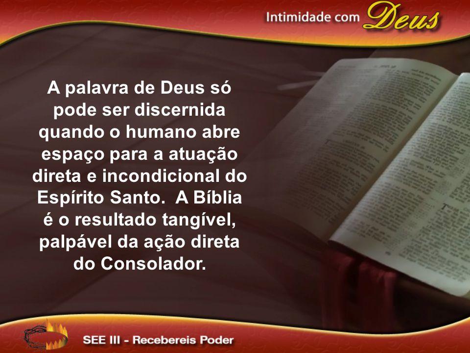A palavra de Deus só pode ser discernida quando o humano abre espaço para a atuação direta e incondicional do Espírito Santo.