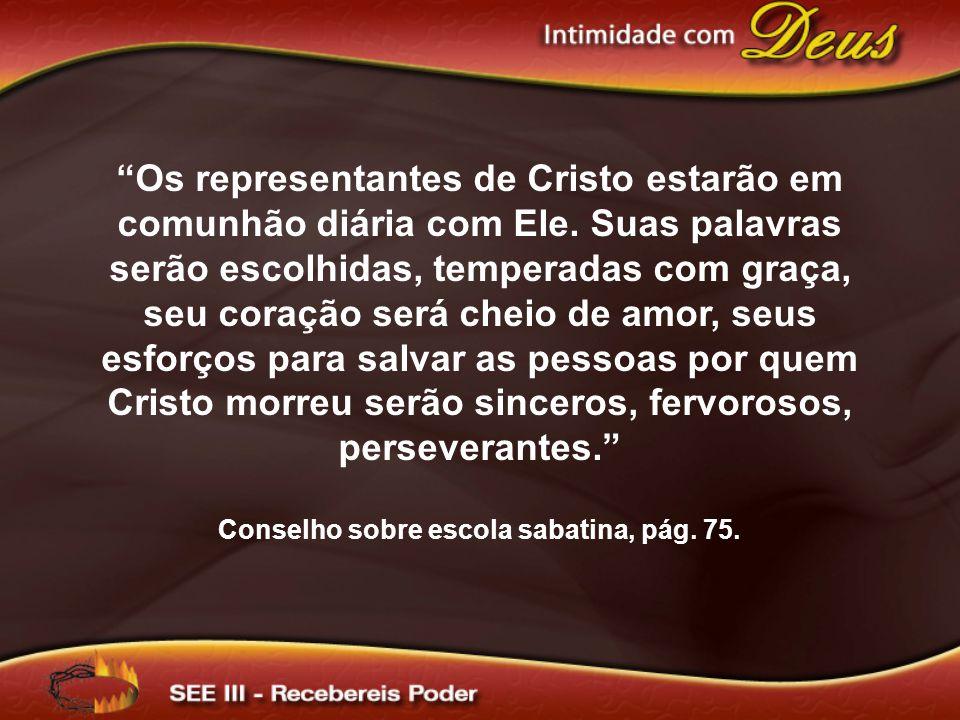 Os representantes de Cristo estarão em comunhão diária com Ele.