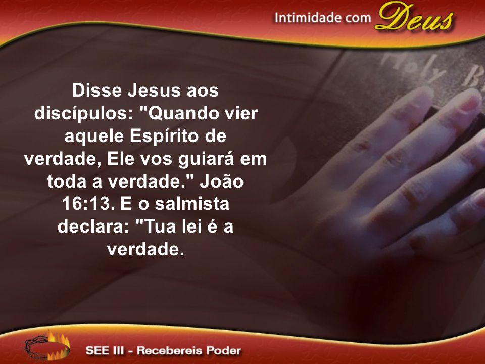 Disse Jesus aos discípulos: Quando vier aquele Espírito de verdade, Ele vos guiará em toda a verdade. João 16:13.