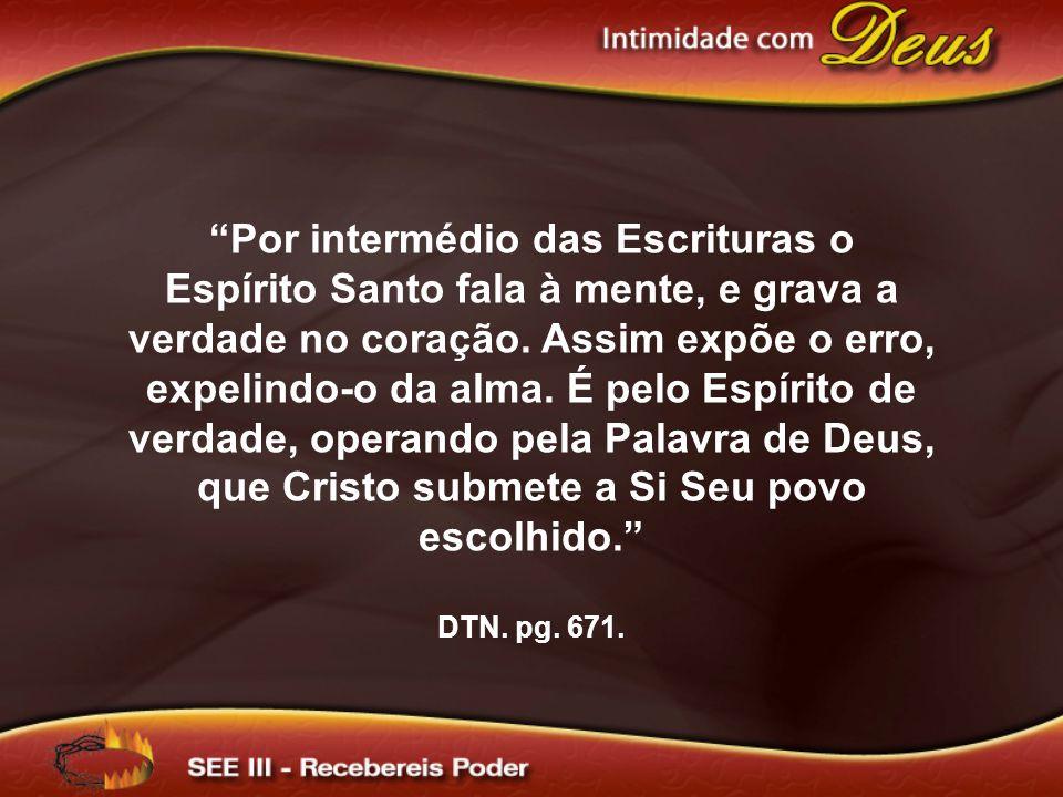 Por intermédio das Escrituras o Espírito Santo fala à mente, e grava a verdade no coração.