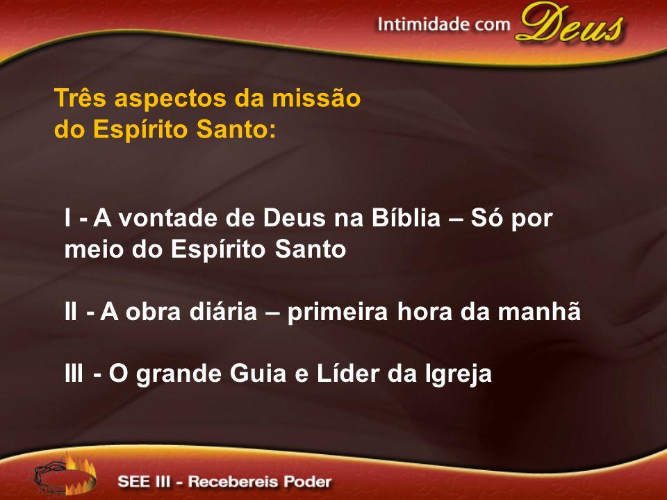 Três aspectos da missão do Espírito Santo: I - A vontade de Deus na Bíblia – Só por meio do Espírito Santo II - A obra diária – primeira hora da manhã III - O grande Guia e Líder da Igreja
