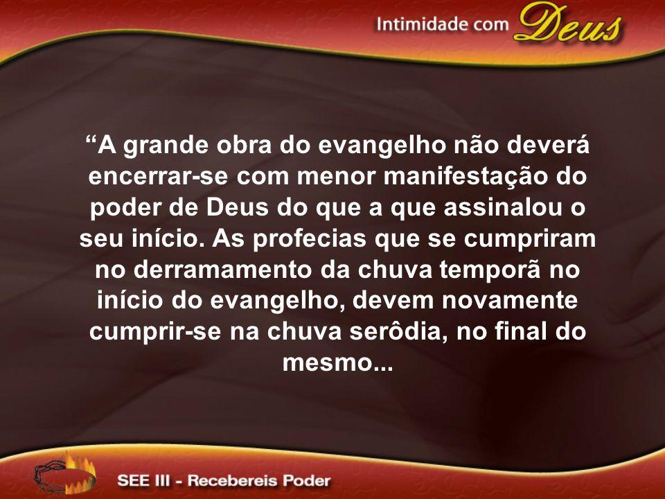 A grande obra do evangelho não deverá encerrar-se com menor manifestação do poder de Deus do que a que assinalou o seu início.