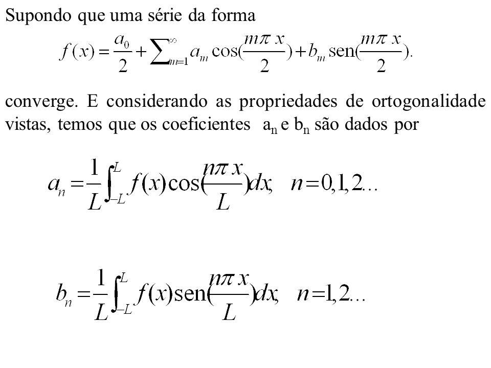 Exemplo: Seja e suponha que f (x+6) = f (x).Encontre os coeficientes da série de Fourier de f.