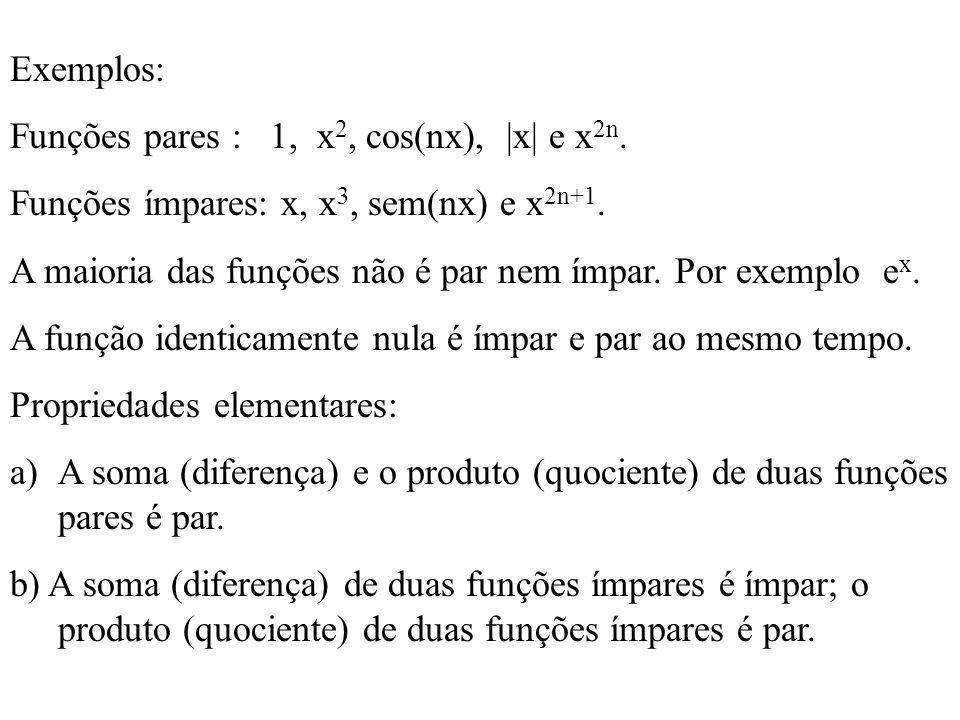 c) A soma (diferença) de uma função par e uma função ímpar não é par nem ímpar; o produto (quociente) é ímpar.