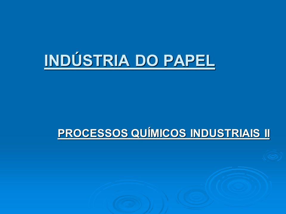 INDÚSTRIA DO PAPEL PROCESSOS QUÍMICOS INDUSTRIAIS II