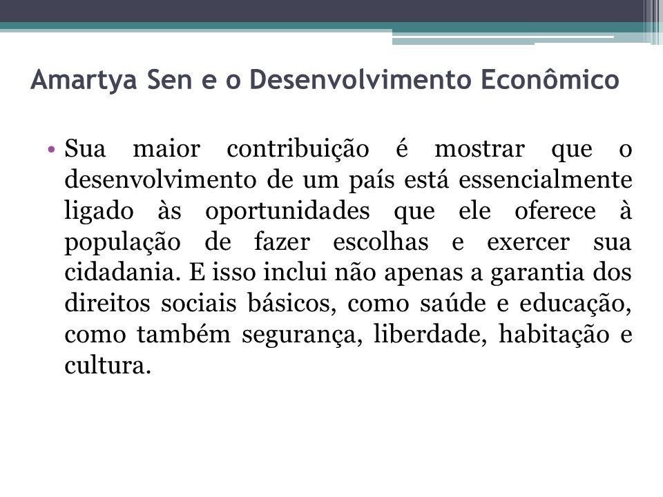Amartya Sen e o Desenvolvimento Econômico Sua maior contribuição é mostrar que o desenvolvimento de um país está essencialmente ligado às oportunidade