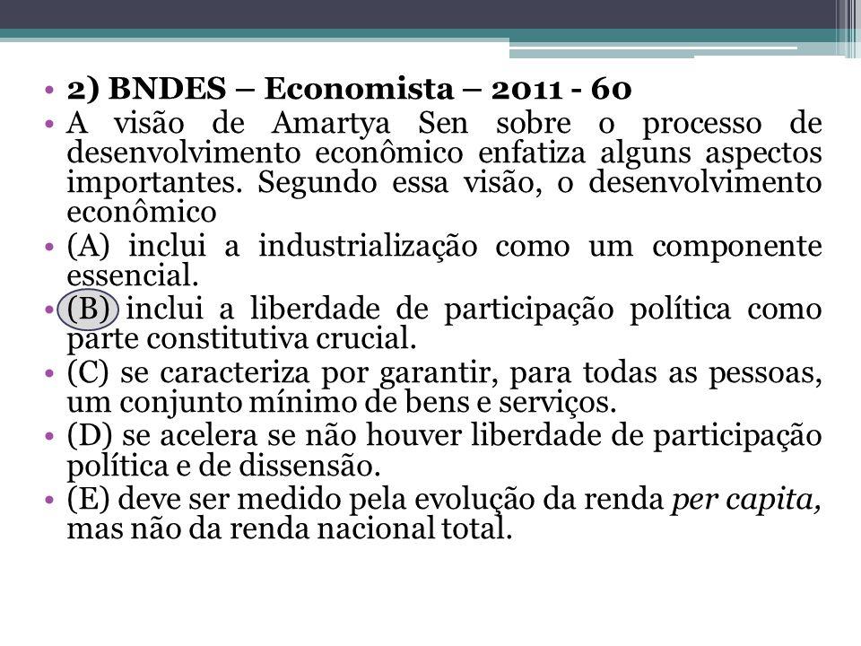 2) BNDES – Economista – 2011 - 60 A visão de Amartya Sen sobre o processo de desenvolvimento econômico enfatiza alguns aspectos importantes. Segundo e