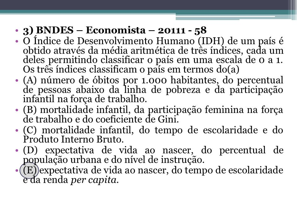 3) BNDES – Economista – 20111 - 58 O Índice de Desenvolvimento Humano (IDH) de um país é obtido através da média aritmética de três índices, cada um d