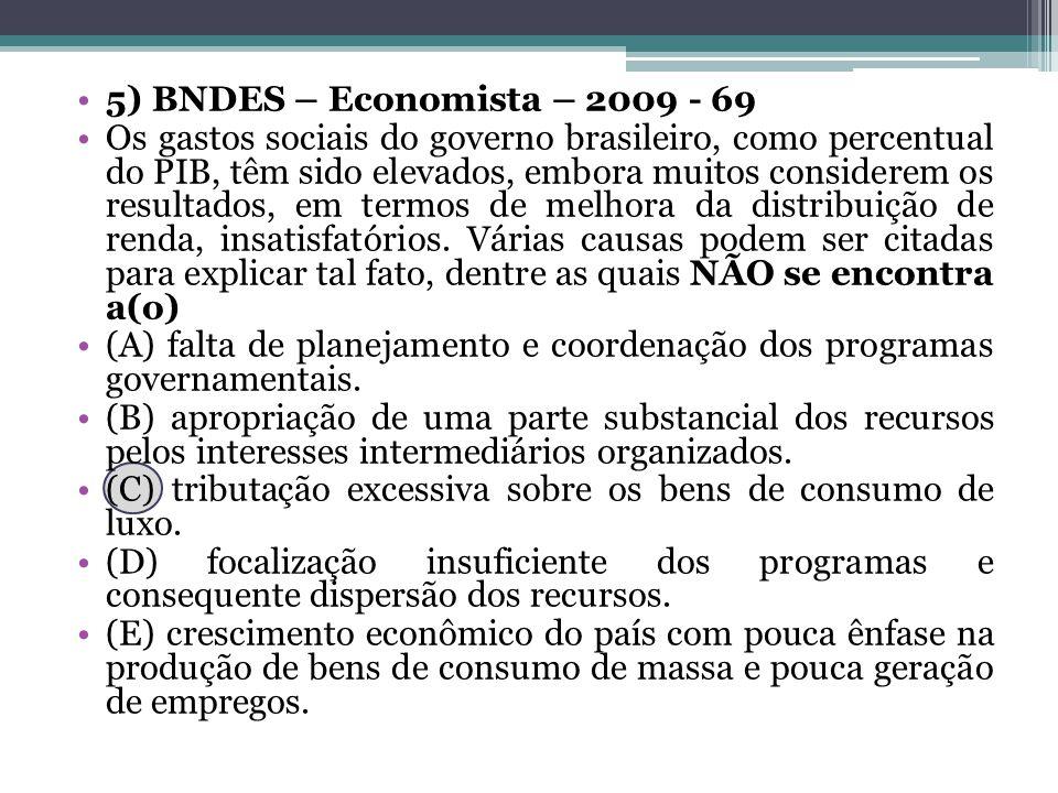 5) BNDES – Economista – 2009 - 69 Os gastos sociais do governo brasileiro, como percentual do PIB, têm sido elevados, embora muitos considerem os resu
