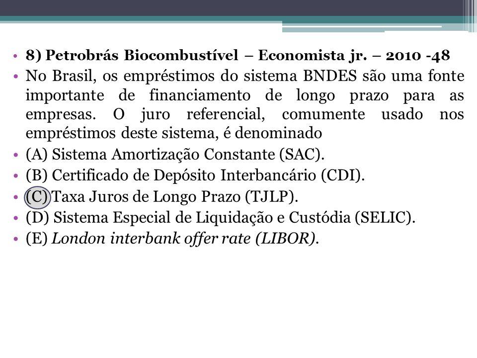 8) Petrobrás Biocombustível – Economista jr. – 2010 -48 No Brasil, os empréstimos do sistema BNDES são uma fonte importante de financiamento de longo