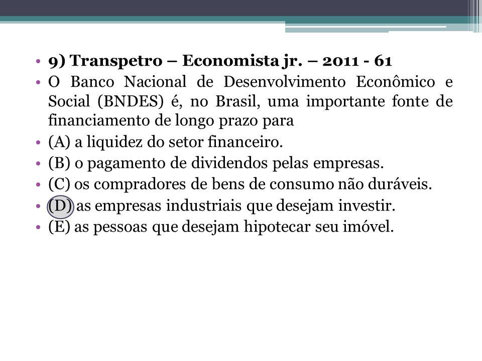 9) Transpetro – Economista jr. – 2011 - 61 O Banco Nacional de Desenvolvimento Econômico e Social (BNDES) é, no Brasil, uma importante fonte de financ