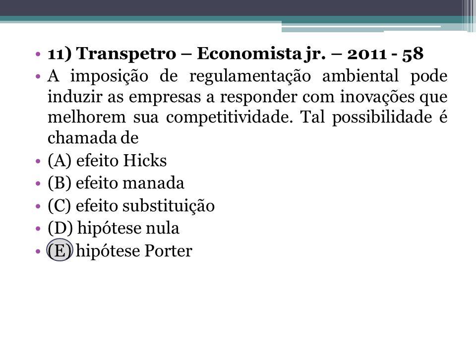 11) Transpetro – Economista jr. – 2011 - 58 A imposição de regulamentação ambiental pode induzir as empresas a responder com inovações que melhorem su