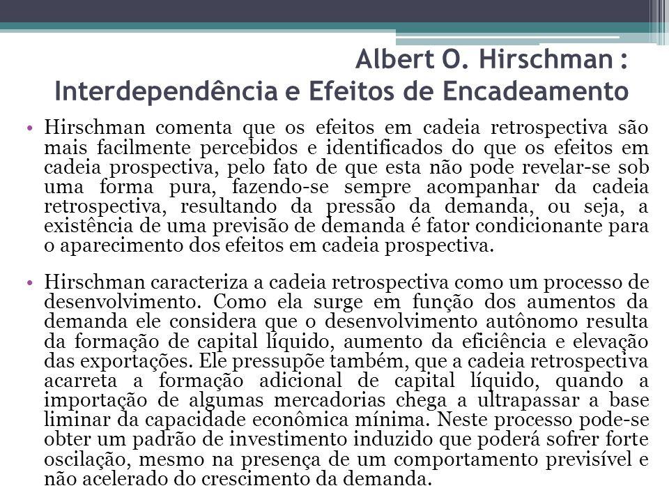 Hirschman comenta que os efeitos em cadeia retrospectiva são mais facilmente percebidos e identificados do que os efeitos em cadeia prospectiva, pelo