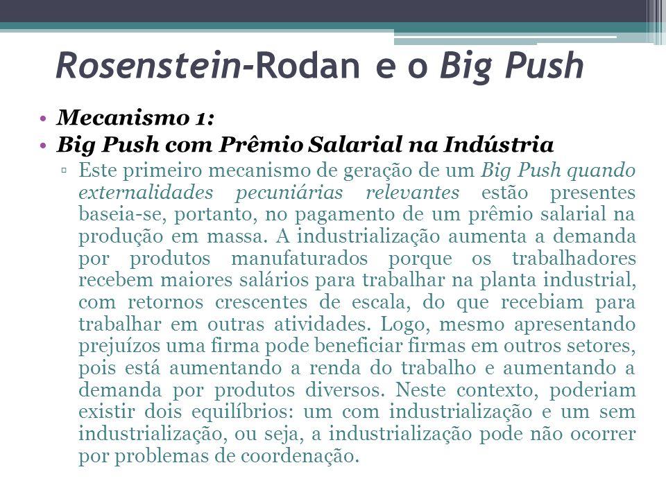 Mecanismo 1: Big Push com Prêmio Salarial na Indústria ▫Este primeiro mecanismo de geração de um Big Push quando externalidades pecuniárias relevantes estão presentes baseia-se, portanto, no pagamento de um prêmio salarial na produção em massa.
