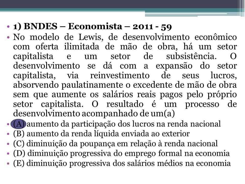 1) BNDES – Economista – 2011 - 59 No modelo de Lewis, de desenvolvimento econômico com oferta ilimitada de mão de obra, há um setor capitalista e um setor de subsistência.