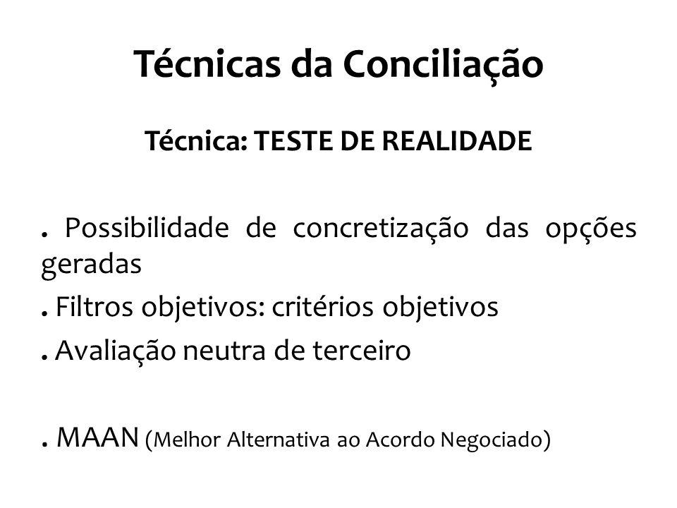 Técnicas da Conciliação Técnica: TESTE DE REALIDADE. Possibilidade de concretização das opções geradas. Filtros objetivos: critérios objetivos. Avalia