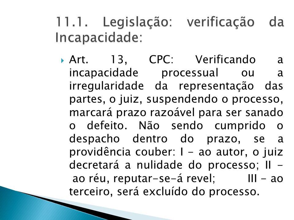  Art. 13, CPC: Verificando a incapacidade processual ou a irregularidade da representação das partes, o juiz, suspendendo o processo, marcará prazo r