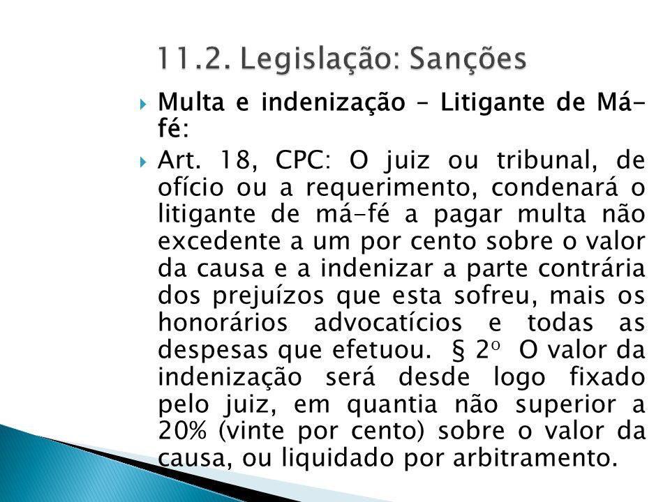  Multa e indenização – Litigante de Má- fé:  Art. 18, CPC: O juiz ou tribunal, de ofício ou a requerimento, condenará o litigante de má-fé a pagar m
