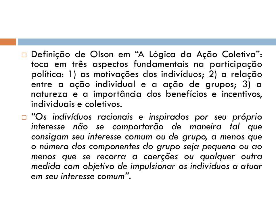 """ Definição de Olson em """"A Lógica da Ação Coletiva"""": toca em três aspectos fundamentais na participação política: 1) as motivações dos indivíduos; 2)"""