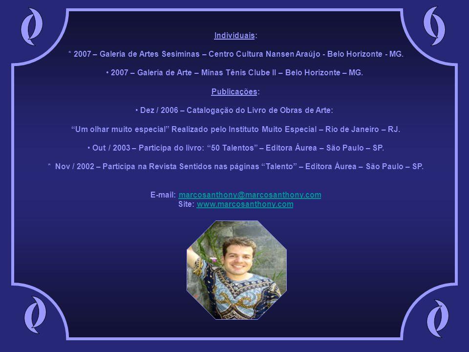 MARCOS ANTHONY Formação: Dez/2002 - Curso Superior em Arquitetura e Urbanismo na Pontifícia Universidade Católica de Minas Gerais – MG.