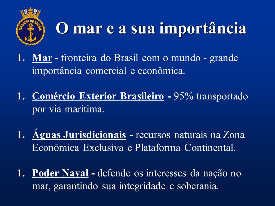 O mar e a sua importância 1.Mar - fronteira do Brasil com o mundo - grande importância comercial e econômica. 1.Comércio Exterior Brasileiro - 95% tra