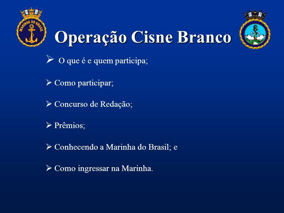 Operação Cisne Branco  O que é e quem participa;  Como participar;  Concurso de Redação;  Prêmios;  Conhecendo a Marinha do Brasil; e  Como ingr