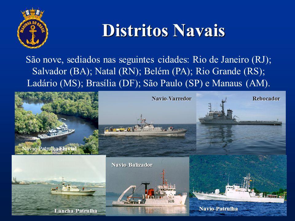 Distritos Navais Rebocador Lancha-Patrulha Navio-Balizador Navio-Patrulha Navio-Patrulha Fluvial Navio-Varredor São nove, sediados nas seguintes cidad