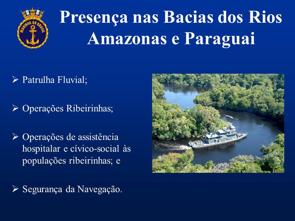 Presença nas Bacias dos Rios Amazonas e Paraguai  Patrulha Fluvial;  Operações Ribeirinhas;  Operações de assistência hospitalar e cívico-social às