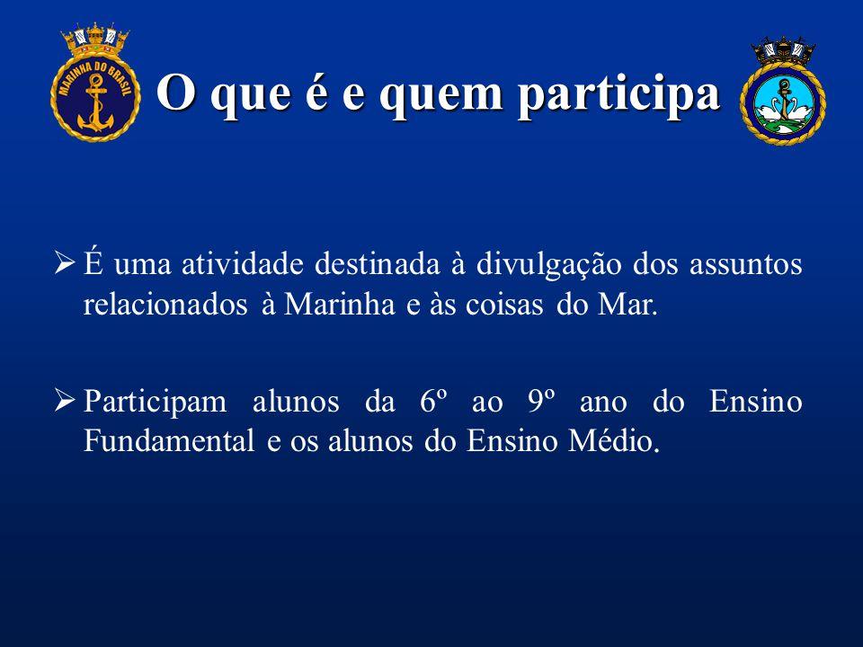 O que é e quem participa  É uma atividade destinada à divulgação dos assuntos relacionados à Marinha e às coisas do Mar.  Participam alunos da 6º ao