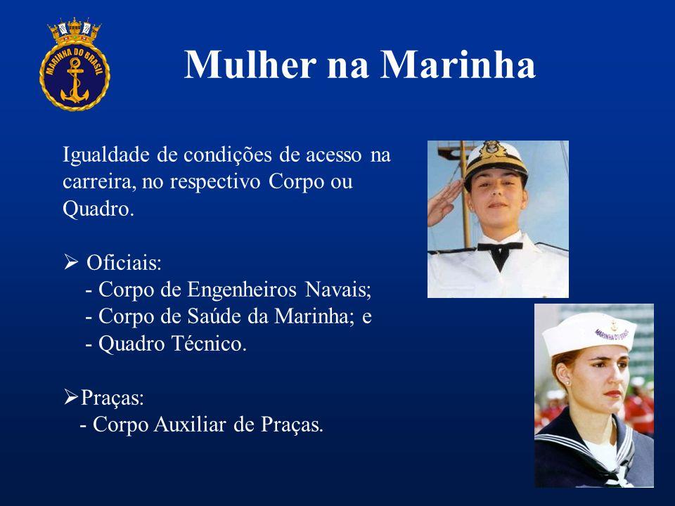 Mulher na Marinha Igualdade de condições de acesso na carreira, no respectivo Corpo ou Quadro.  Oficiais: - Corpo de Engenheiros Navais; - Corpo de S