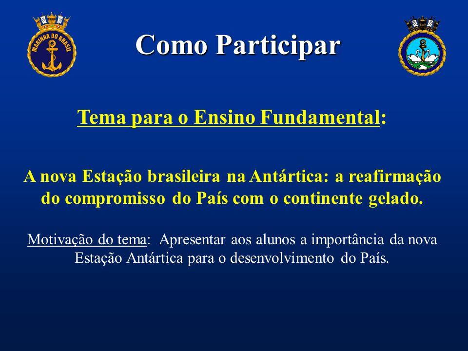 Como Participar Tema para o Ensino Fundamental: A nova Estação brasileira na Antártica: a reafirmação do compromisso do País com o continente gelado.