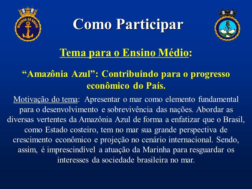 """Como Participar Tema para o Ensino Médio: """"Amazônia Azul"""": Contribuindo para o progresso econômico do País. Motivação do tema: Apresentar o mar como e"""