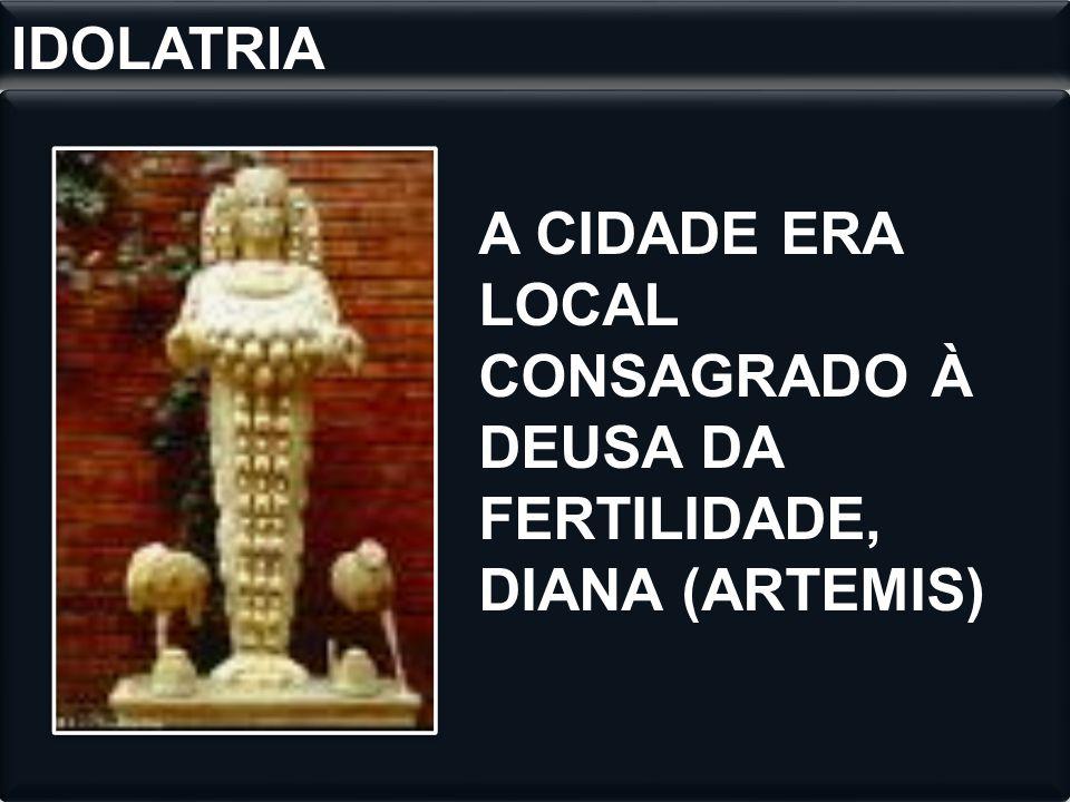 A CIDADE ERA LOCAL CONSAGRADO À DEUSA DA FERTILIDADE, DIANA (ARTEMIS) IDOLATRIA