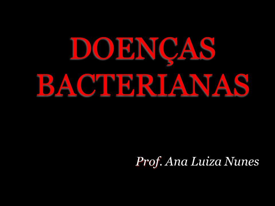 DOENÇAS BACTERIANAS Prof. Ana Luiza Nunes Prof. Ana Luiza Nunes