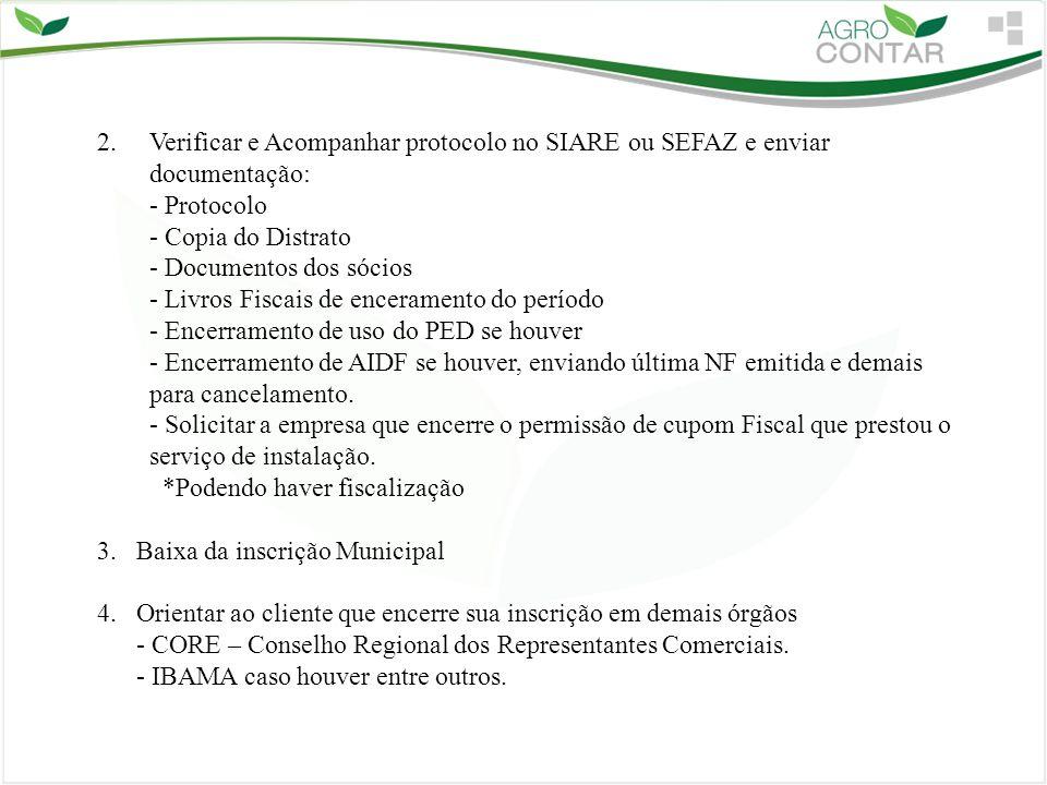 2.Verificar e Acompanhar protocolo no SIARE ou SEFAZ e enviar documentação: - Protocolo - Copia do Distrato - Documentos dos sócios - Livros Fiscais d